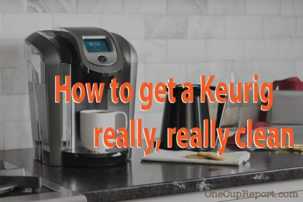 How To Sanitize and Disinfect Your Keurig Coffee Maker – Get It Really Really Clean